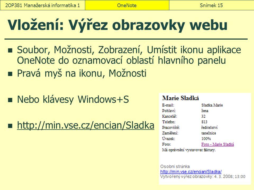 OneNoteSnímek 152OP381 Manažerská informatika 1 Vložení: Výřez obrazovky webu Soubor, Možnosti, Zobrazení, Umístit ikonu aplikace OneNote do oznamovac