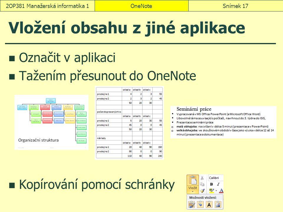 Vložení obsahu z jiné aplikace Označit v aplikaci Tažením přesunout do OneNote Kopírování pomocí schránky OneNoteSnímek 172OP381 Manažerská informatik