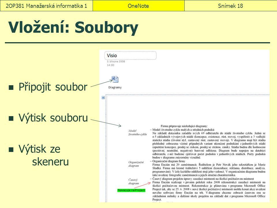 OneNoteSnímek 182OP381 Manažerská informatika 1 Vložení: Soubory Připojit soubor Výtisk souboru Výtisk ze skeneru