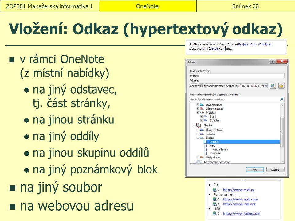 OneNoteSnímek 202OP381 Manažerská informatika 1 Vložení: Odkaz (hypertextový odkaz) v rámci OneNote (z místní nabídky) na jiný odstavec, tj. část strá