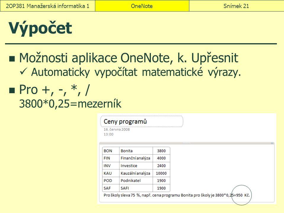 Výpočet Možnosti aplikace OneNote, k. Upřesnit Automaticky vypočítat matematické výrazy. Pro +, -, *, / 3800*0,25=mezerník OneNoteSnímek 212OP381 Mana