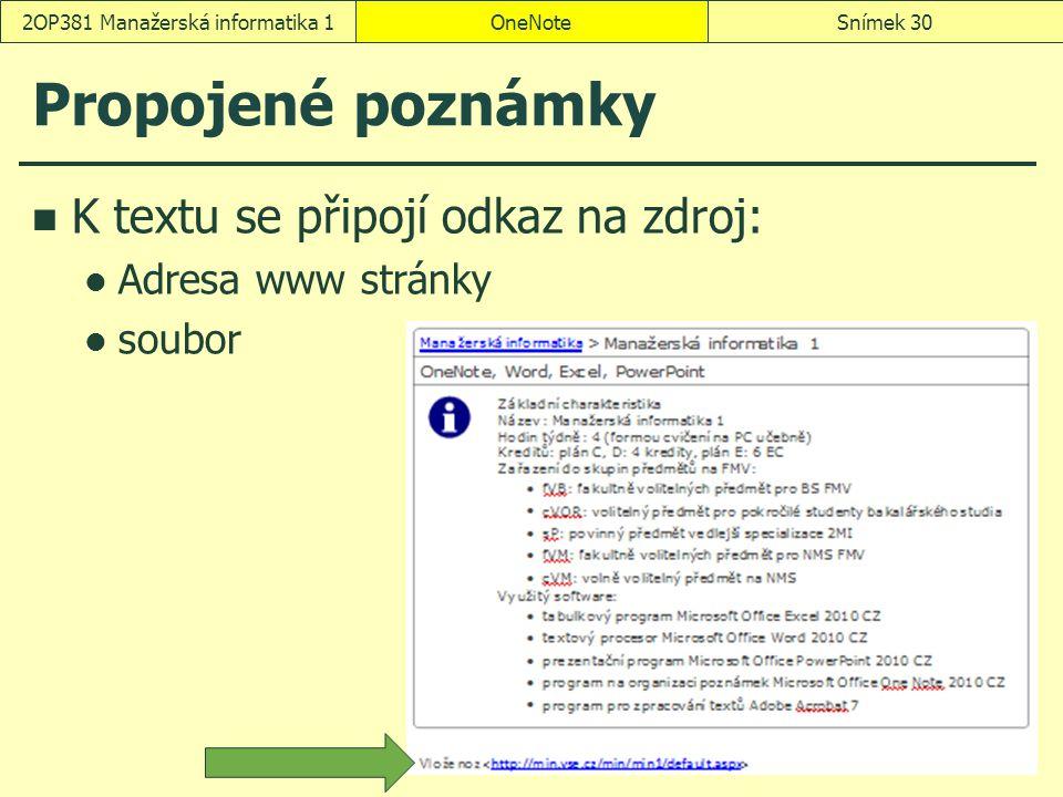 Propojené poznámky K textu se připojí odkaz na zdroj: Adresa www stránky soubor OneNoteSnímek 302OP381 Manažerská informatika 1