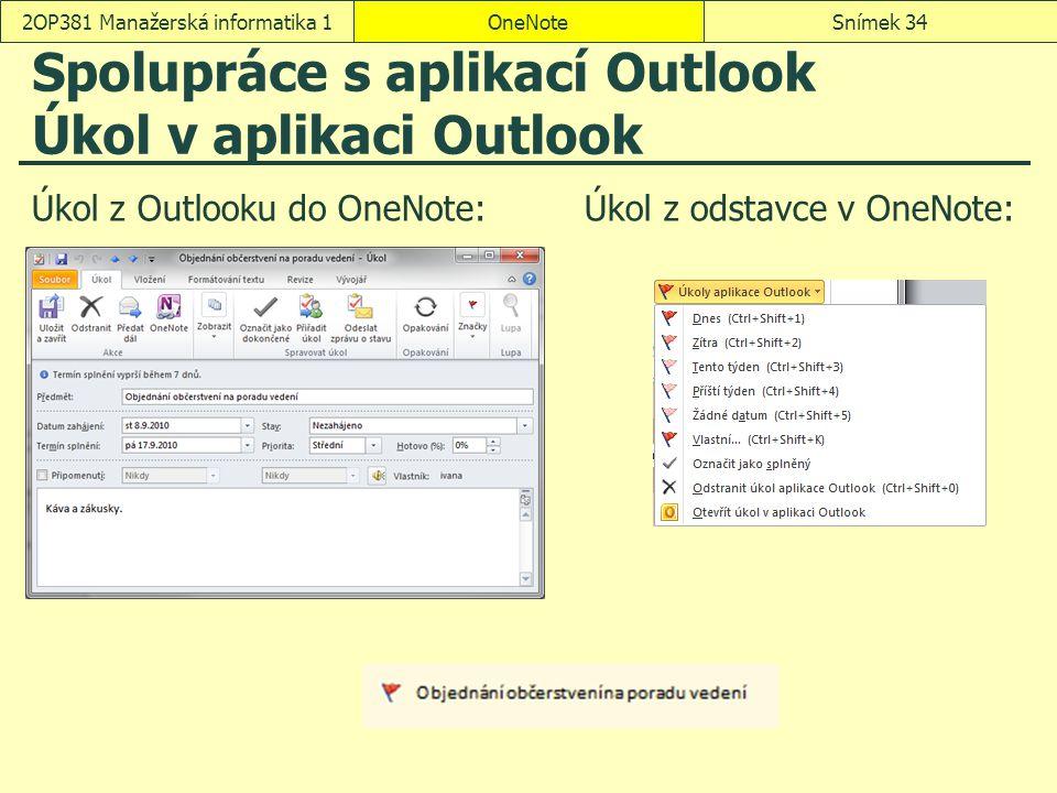 OneNoteSnímek 342OP381 Manažerská informatika 1 Spolupráce s aplikací Outlook Úkol v aplikaci Outlook Úkol z Outlooku do OneNote: Úkol z odstavce v On