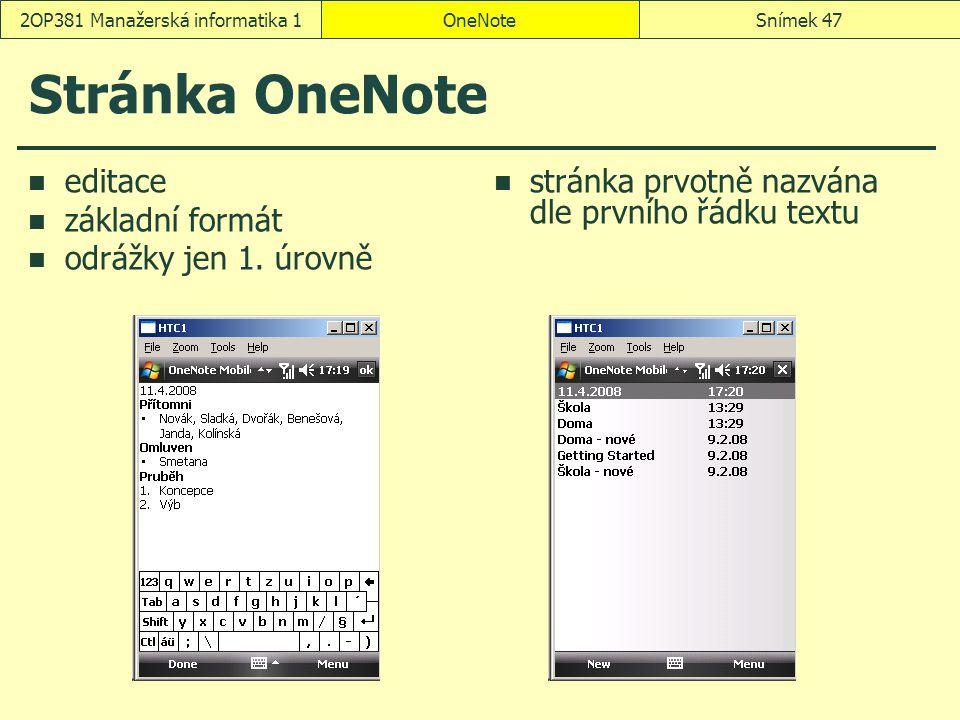 OneNoteSnímek 472OP381 Manažerská informatika 1 Stránka OneNote editace základní formát odrážky jen 1. úrovně stránka prvotně nazvána dle prvního řádk
