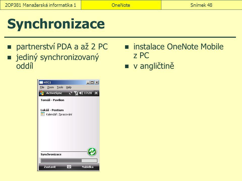 OneNoteSnímek 482OP381 Manažerská informatika 1 Synchronizace partnerství PDA a až 2 PC jediný synchronizovaný oddíl instalace OneNote Mobile z PC v a