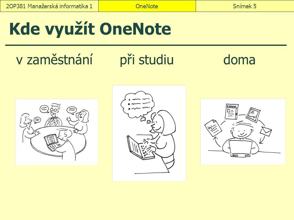 OneNoteSnímek 52OP381 Manažerská informatika 1 Kde využít OneNote v zaměstnánípři studiudoma