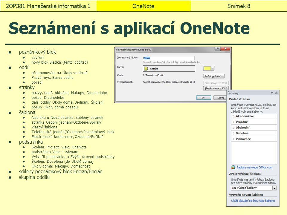 OneNoteSnímek 82OP381 Manažerská informatika 1 Seznámení s aplikací OneNote poznámkový blok zavření nový blok Sladká (tento počítač) oddíl přejmenován