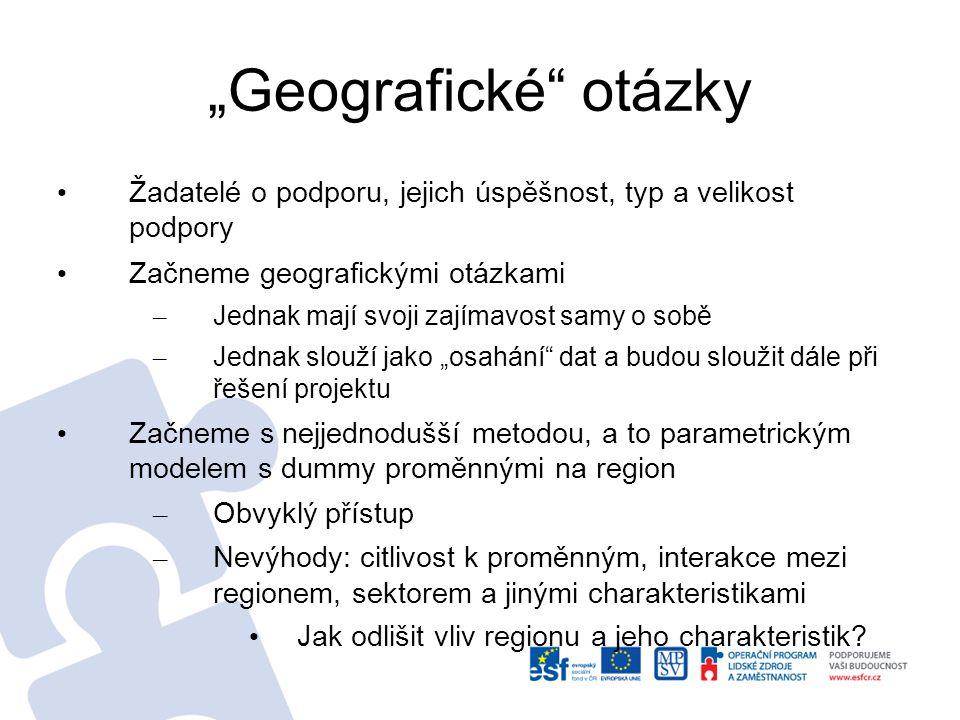 """""""Geografické otázky Žadatelé o podporu, jejich úspěšnost, typ a velikost podpory Začneme geografickými otázkami – Jednak mají svoji zajímavost samy o sobě – Jednak slouží jako """"osahání dat a budou sloužit dále při řešení projektu Začneme s nejjednodušší metodou, a to parametrickým modelem s dummy proměnnými na region – Obvyklý přístup – Nevýhody: citlivost k proměnným, interakce mezi regionem, sektorem a jinými charakteristikami Jak odlišit vliv regionu a jeho charakteristik?"""