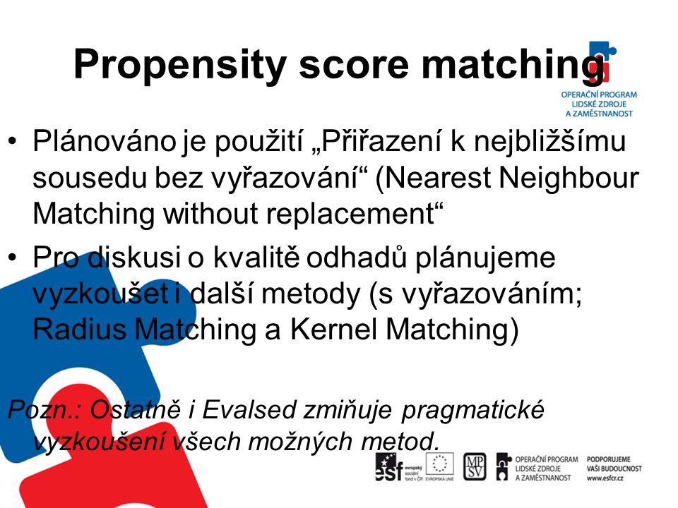 """Propensity score matching Plánováno je použití """"Přiřazení k nejbližšímu sousedu bez vyřazování"""" (Nearest Neighbour Matching without replacement"""" Pro d"""