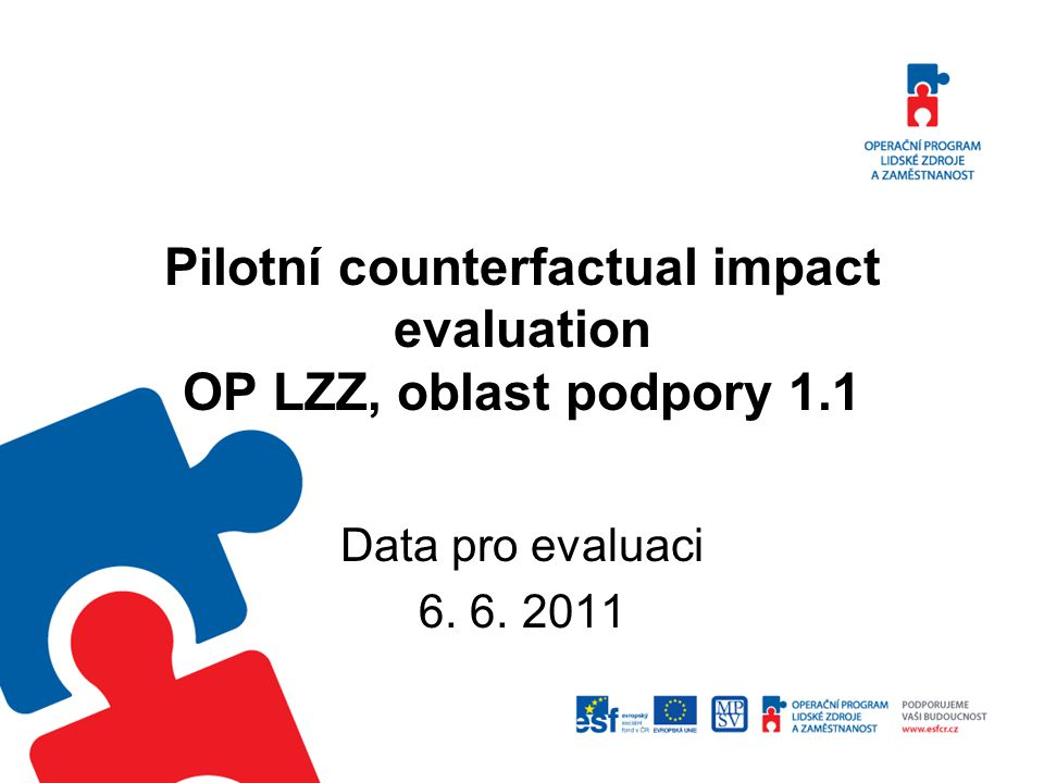 Pilotní counterfactual impact evaluation OP LZZ, oblast podpory 1.1 Data pro evaluaci 6. 6. 2011