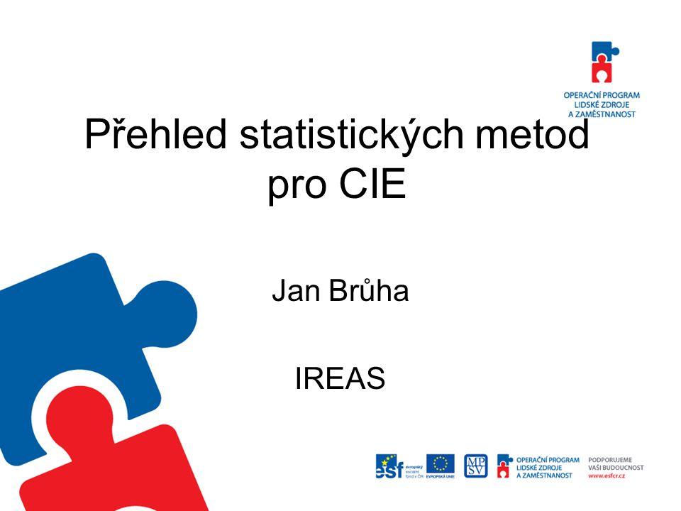 Přehled statistických metod pro CIE Jan Brůha IREAS