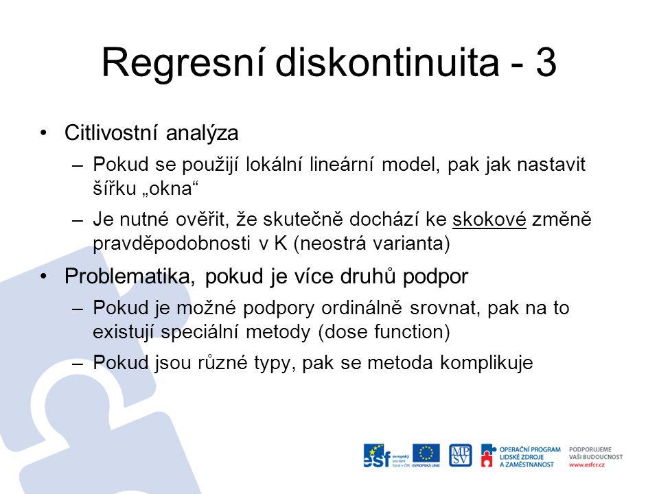 """Regresní diskontinuita - 3 Citlivostní analýza –Pokud se použijí lokální lineární model, pak jak nastavit šířku """"okna"""" –Je nutné ověřit, že skutečně d"""