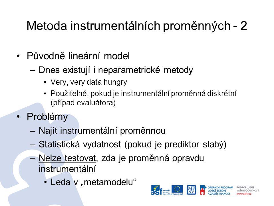 Metoda instrumentálních proměnných - 2 Původně lineární model –Dnes existují i neparametrické metody Very, very data hungry Použitelné, pokud je instr