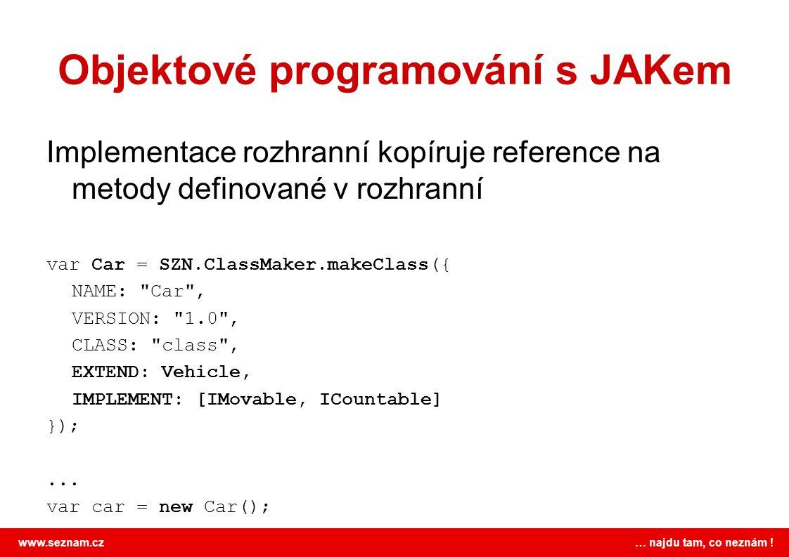 www.seznam.cz … najdu tam, co neznám ! Objektové programování s JAKem Implementace rozhranní kopíruje reference na metody definované v rozhranní var C