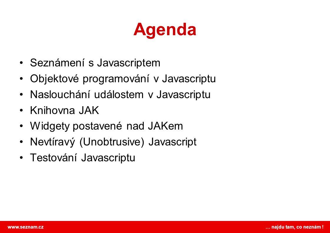www.seznam.cz … najdu tam, co neznám ! Agenda Seznámení s Javascriptem Objektové programování v Javascriptu Naslouchání událostem v Javascriptu Knihov