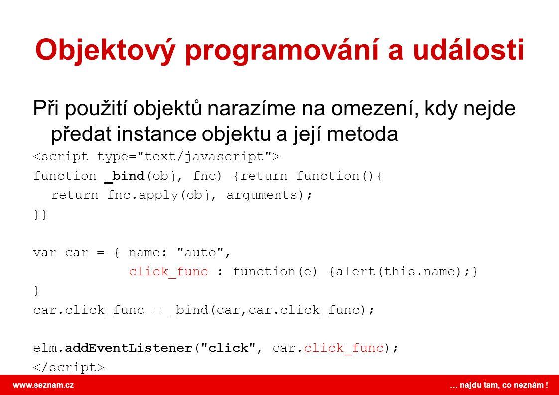 www.seznam.cz … najdu tam, co neznám ! Objektový programování a události Při použití objektů narazíme na omezení, kdy nejde předat instance objektu a