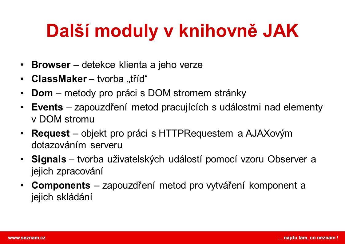 """www.seznam.cz … najdu tam, co neznám ! Další moduly v knihovně JAK Browser – detekce klienta a jeho verze ClassMaker – tvorba """"tříd"""" Dom – metody pro"""