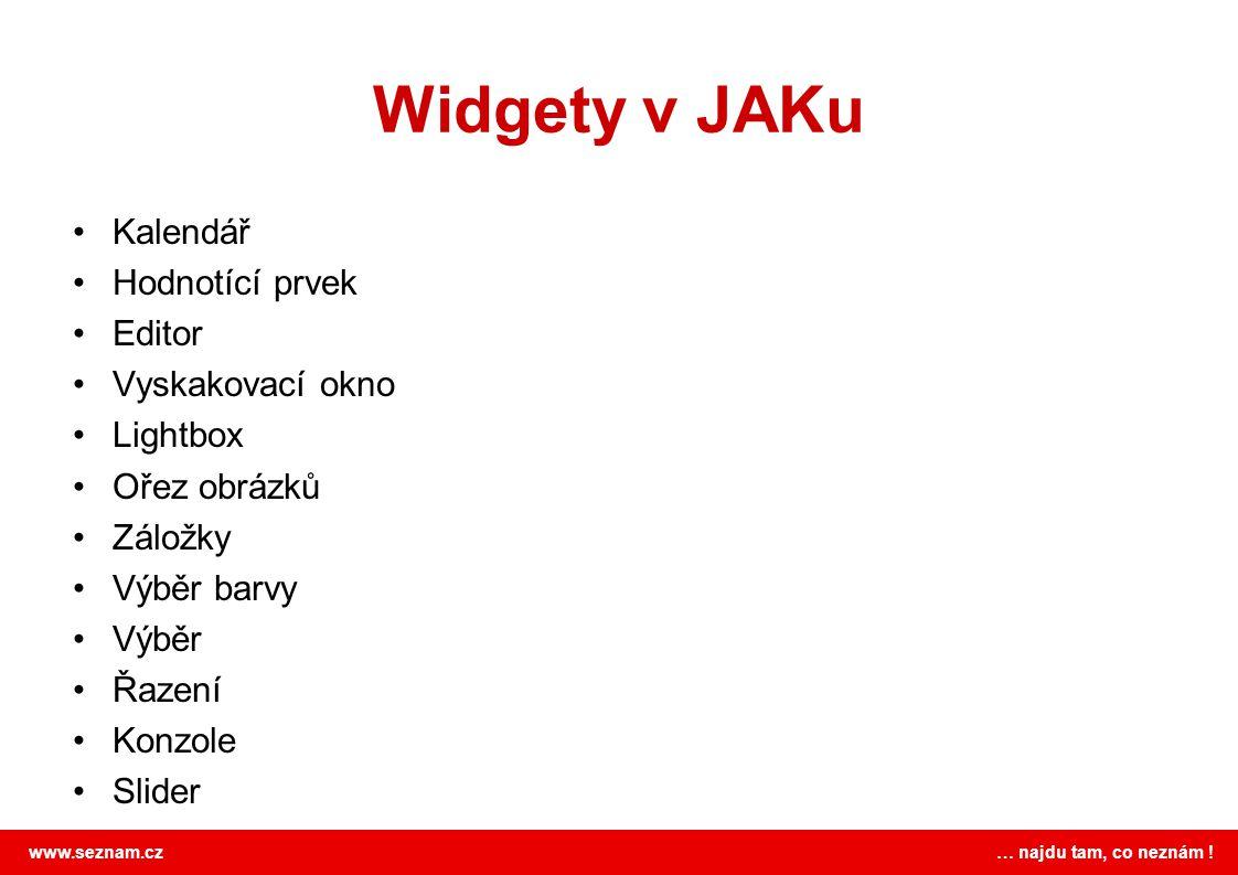 www.seznam.cz … najdu tam, co neznám ! Widgety v JAKu Kalendář Hodnotící prvek Editor Vyskakovací okno Lightbox Ořez obrázků Záložky Výběr barvy Výběr