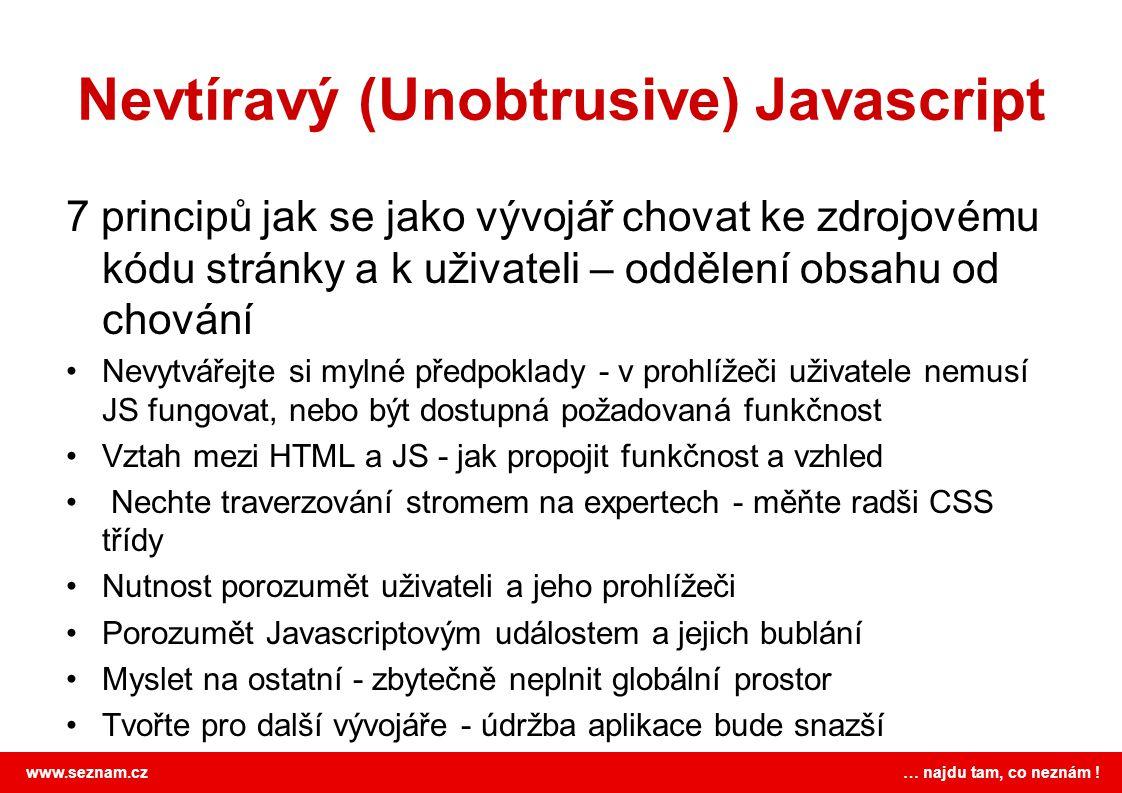 www.seznam.cz … najdu tam, co neznám ! Nevtíravý (Unobtrusive) Javascript 7 principů jak se jako vývojář chovat ke zdrojovému kódu stránky a k uživate