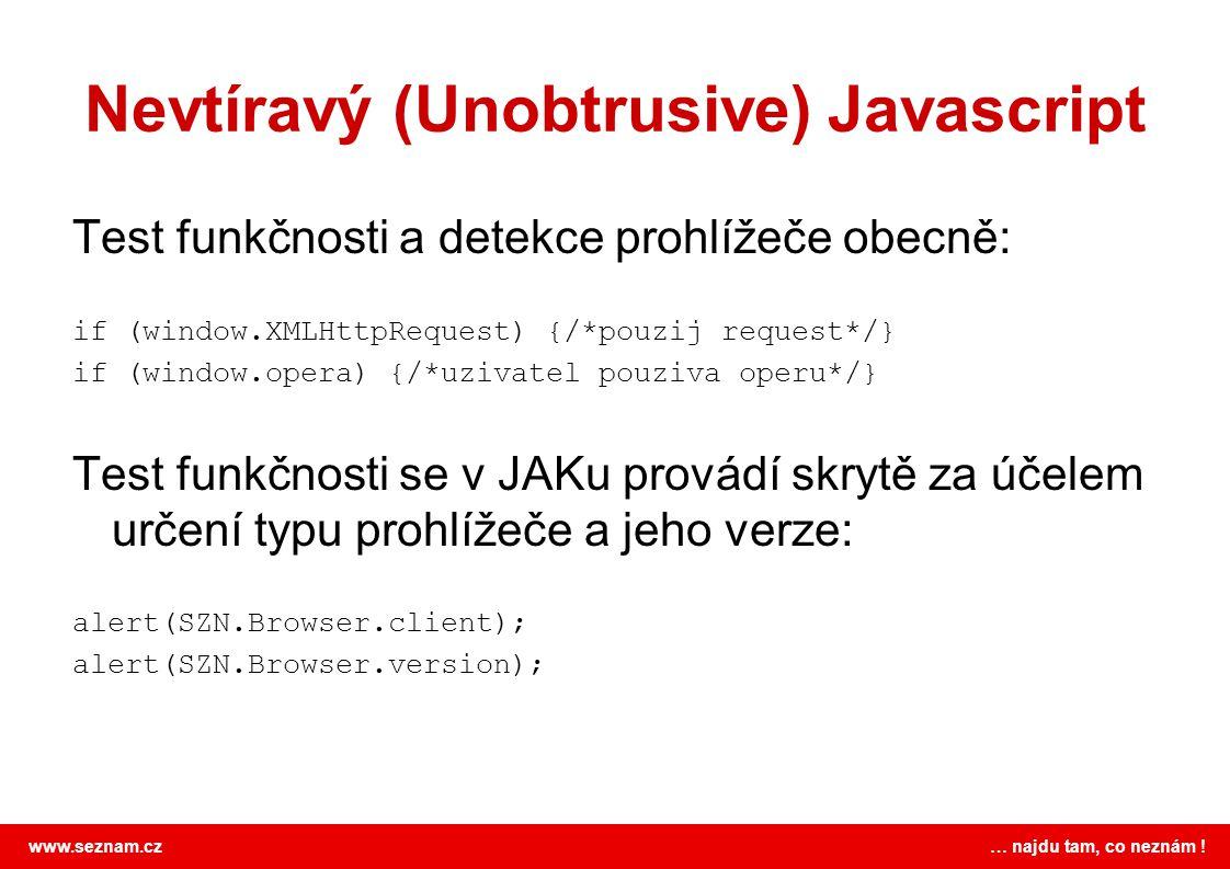 www.seznam.cz … najdu tam, co neznám ! Nevtíravý (Unobtrusive) Javascript Test funkčnosti a detekce prohlížeče obecně: if (window.XMLHttpRequest) {/*p