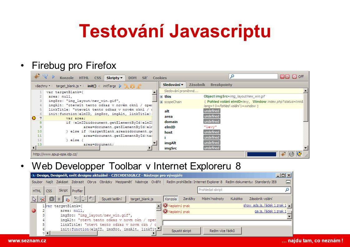 www.seznam.cz … najdu tam, co neznám ! Testování Javascriptu Firebug pro Firefox Web Developper Toolbar v Internet Exploreru 8