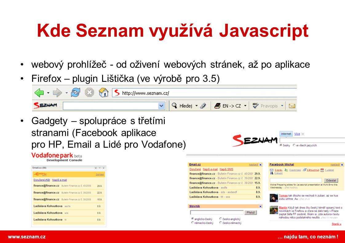 www.seznam.cz … najdu tam, co neznám ! Kde Seznam využívá Javascript webový prohlížeč - od oživení webových stránek, až po aplikace Firefox – plugin L