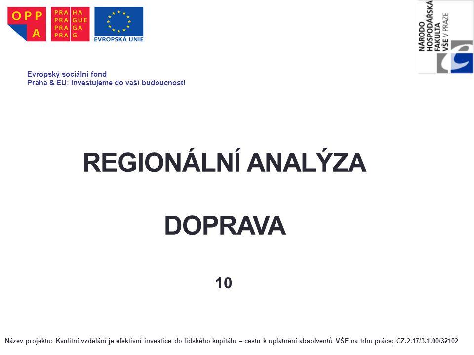 REGIONÁLNÍ ANALÝZA DOPRAVA 10 Evropský sociální fond Praha & EU: Investujeme do vaší budoucnosti Název projektu: Kvalitní vzdělání je efektivní invest