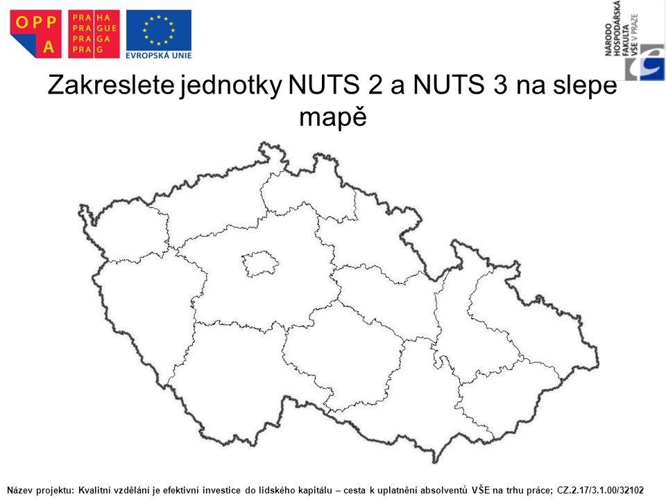Zakreslete jednotky NUTS 2 a NUTS 3 na slepé mapě Název projektu: Kvalitní vzdělání je efektivní investice do lidského kapitálu – cesta k uplatnění absolventů VŠE na trhu práce; CZ.2.17/3.1.00/32102