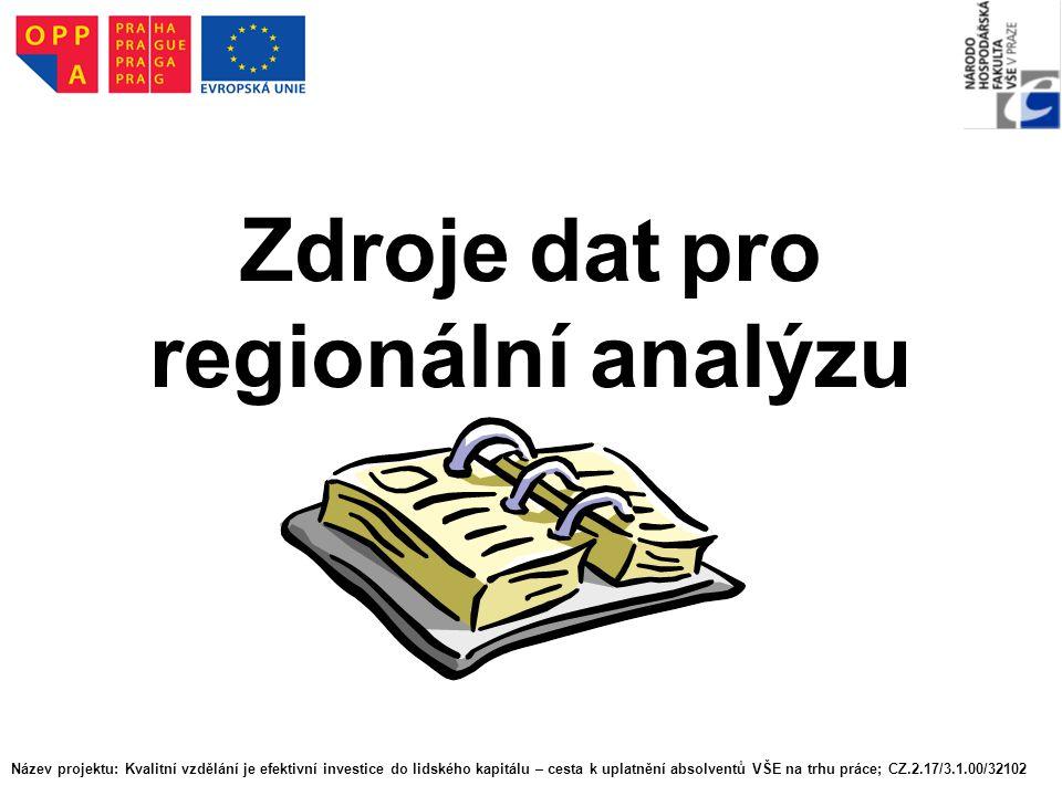 Zdroje dat pro regionální analýzu Název projektu: Kvalitní vzdělání je efektivní investice do lidského kapitálu – cesta k uplatnění absolventů VŠE na trhu práce; CZ.2.17/3.1.00/32102