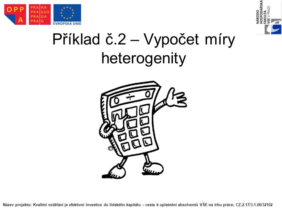 Příklad č.2 – Vypočet míry heterogenity Název projektu: Kvalitní vzdělání je efektivní investice do lidského kapitálu – cesta k uplatnění absolventů V