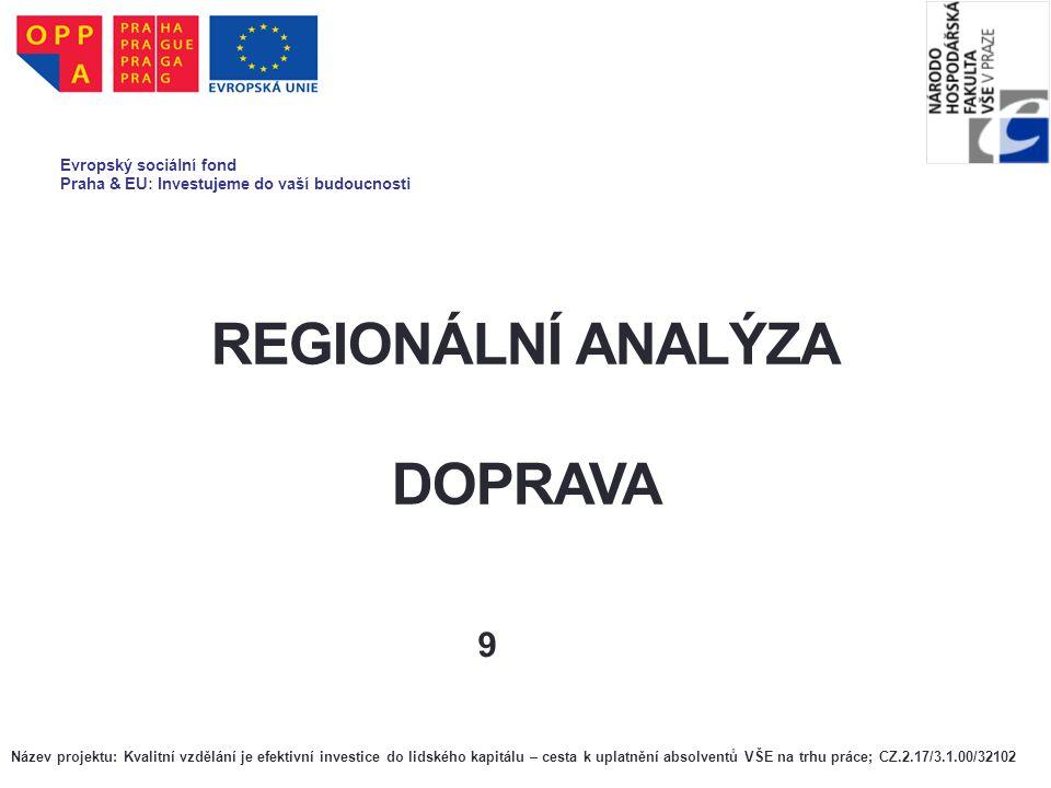REGIONÁLNÍ ANALÝZA DOPRAVA 9 Evropský sociální fond Praha & EU: Investujeme do vaší budoucnosti Název projektu: Kvalitní vzdělání je efektivní investi