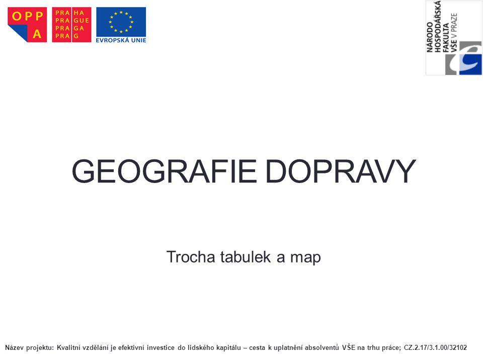 GEOGRAFIE DOPRAVY Trocha tabulek a map Název projektu: Kvalitní vzdělání je efektivní investice do lidského kapitálu – cesta k uplatnění absolventů VŠ