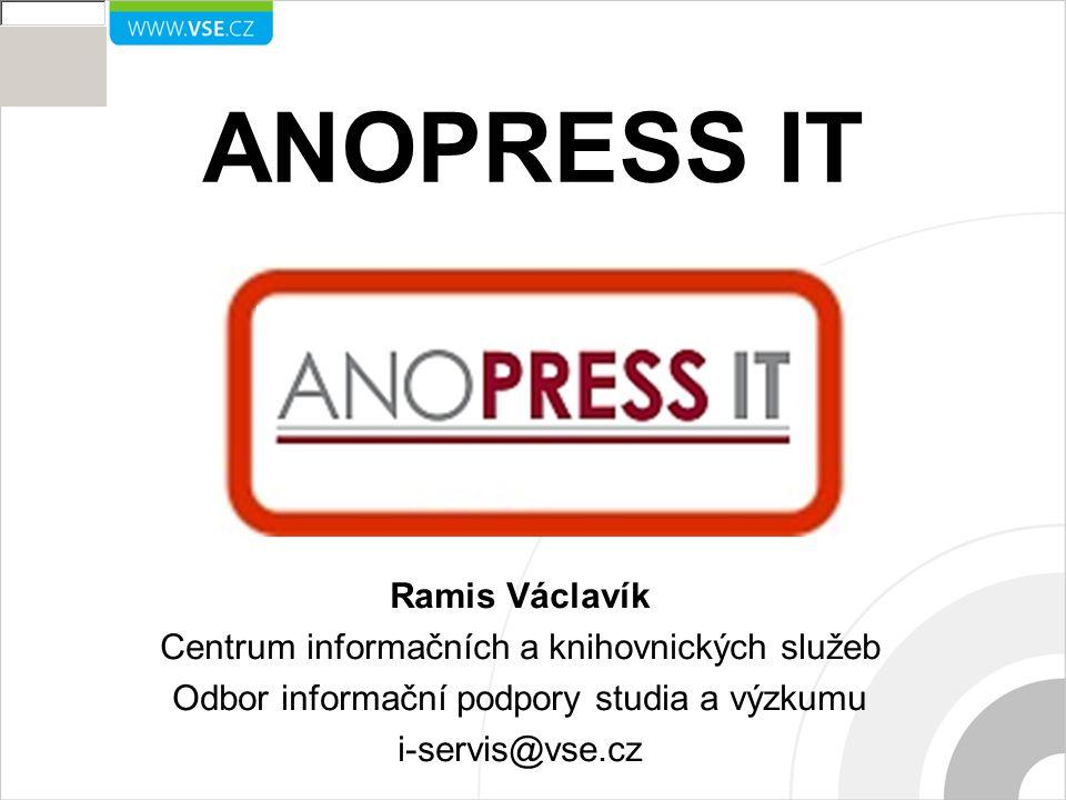ANOPRESS IT Ramis Václavík Centrum informačních a knihovnických služeb Odbor informační podpory studia a výzkumu i-servis@vse.cz