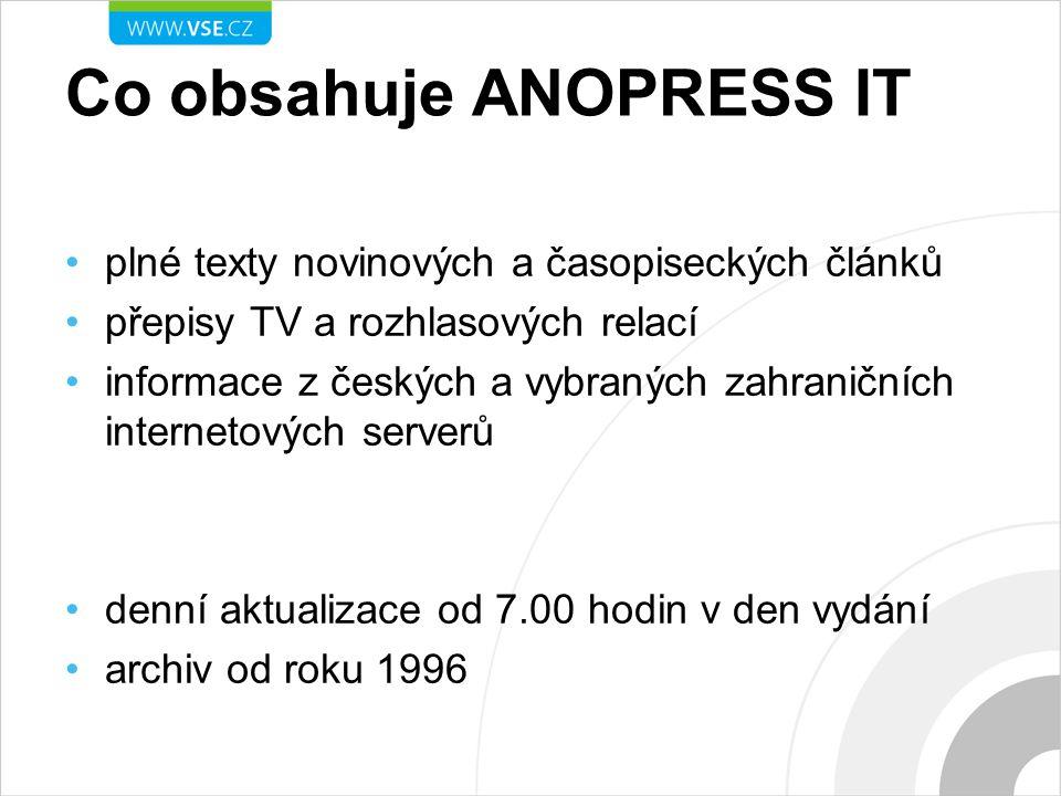 Co obsahuje ANOPRESS IT plné texty novinových a časopiseckých článků přepisy TV a rozhlasových relací informace z českých a vybraných zahraničních internetových serverů denní aktualizace od 7.00 hodin v den vydání archiv od roku 1996