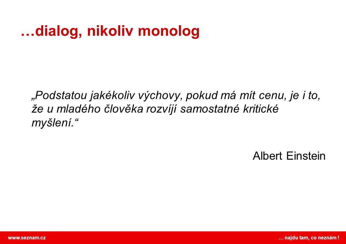 """www.seznam.cz … najdu tam, co neznám ! …dialog, nikoliv monolog """"Podstatou jakékoliv výchovy, pokud má mít cenu, je i to, že u mladého člověka rozvíjí"""