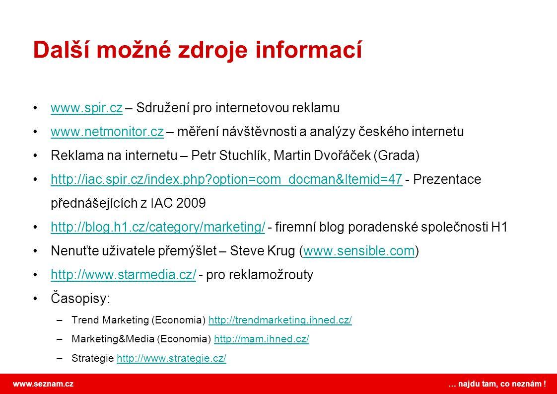 www.seznam.cz … najdu tam, co neznám ! Další možné zdroje informací www.spir.cz – Sdružení pro internetovou reklamuwww.spir.cz www.netmonitor.cz – měř