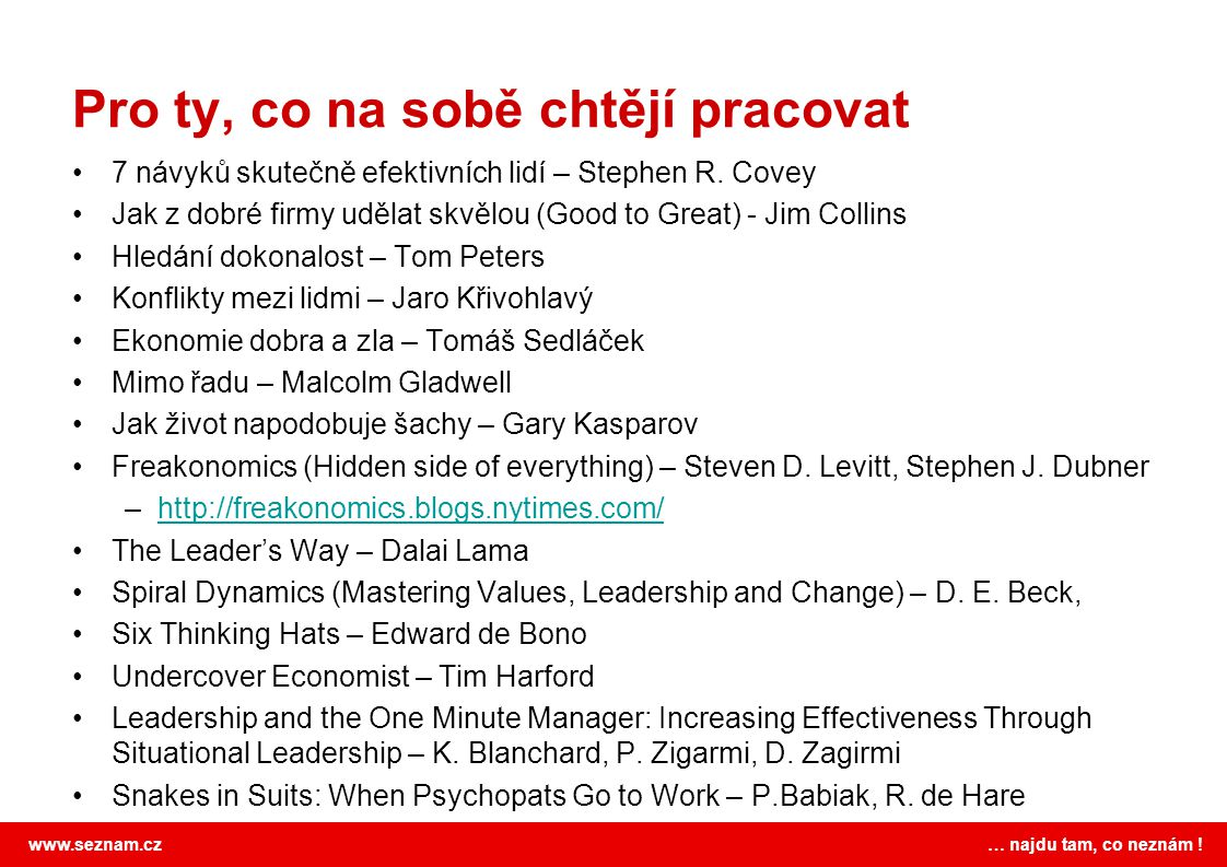 www.seznam.cz … najdu tam, co neznám ! Pro ty, co na sobě chtějí pracovat 7 návyků skutečně efektivních lidí – Stephen R. Covey Jak z dobré firmy uděl