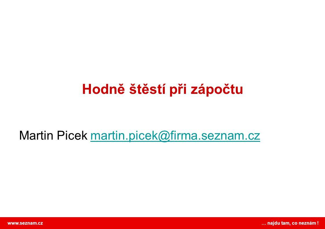 www.seznam.cz … najdu tam, co neznám ! Hodně štěstí při zápočtu Martin Picek martin.picek@firma.seznam.czmartin.picek@firma.seznam.cz