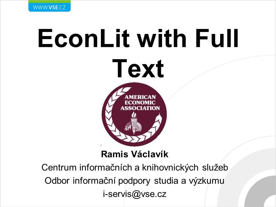 EconLit with Full Text Ramis Václavík Centrum informačních a knihovnických služeb Odbor informační podpory studia a výzkumu i-servis@vse.cz