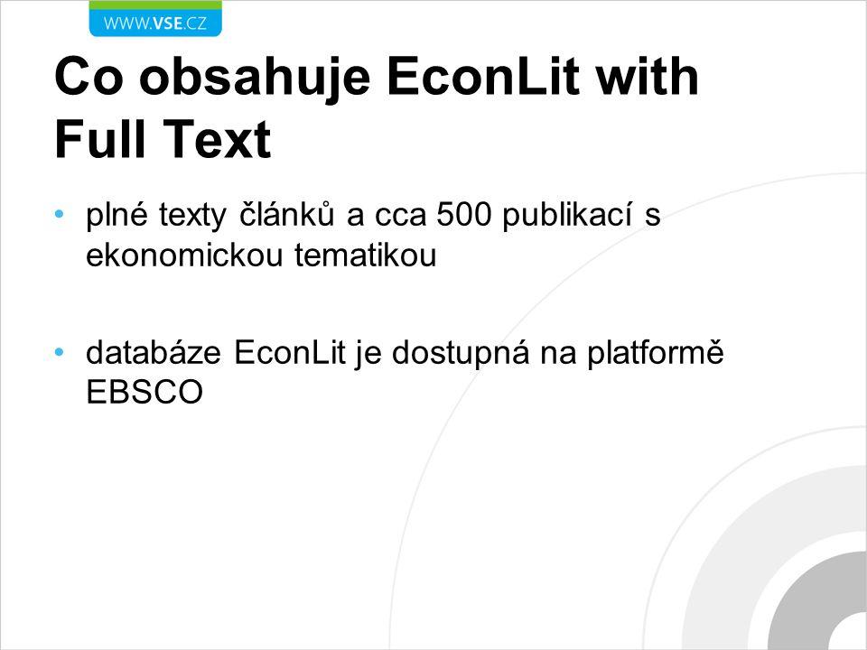 Co obsahuje EconLit with Full Text plné texty článků a cca 500 publikací s ekonomickou tematikou databáze EconLit je dostupná na platformě EBSCO