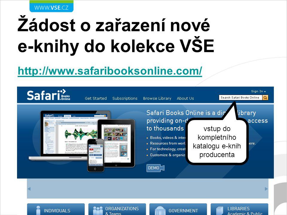 Žádost o zařazení nové e-knihy do kolekce VŠE http://www.safaribooksonline.com/ vstup do kompletního katalogu e-knih producenta
