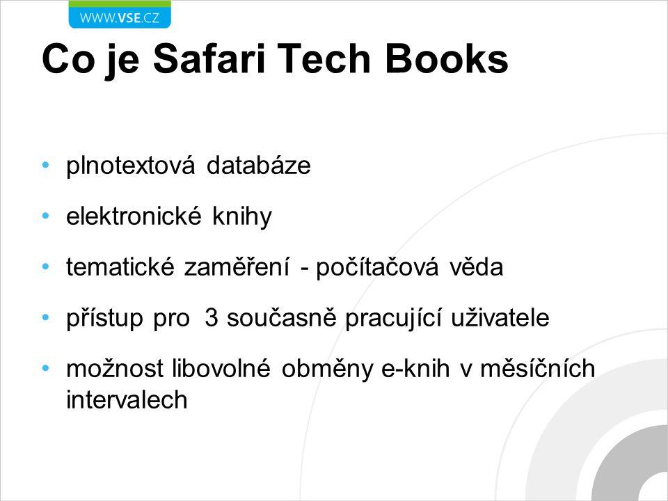 Co je Safari Tech Books plnotextová databáze elektronické knihy tematické zaměření - počítačová věda přístup pro 3 současně pracující uživatele možnost libovolné obměny e-knih v měsíčních intervalech
