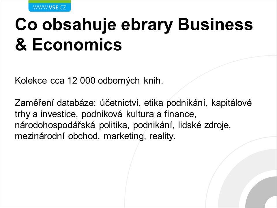 Co obsahuje ebrary Business & Economics Kolekce cca 12 000 odborných knih. Zaměření databáze: účetnictví, etika podnikání, kapitálové trhy a investice