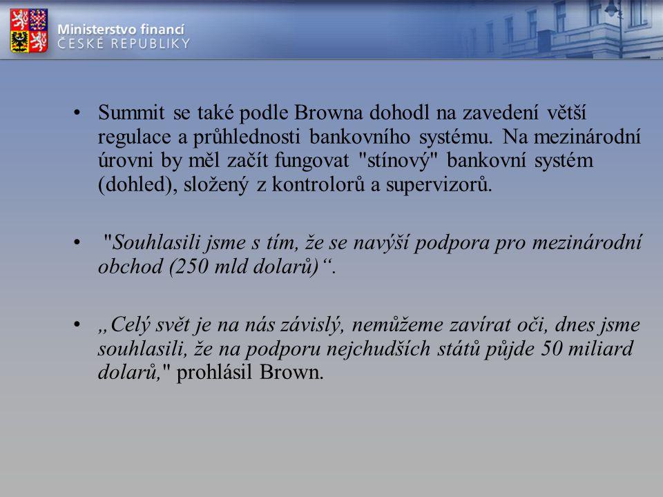 Summit se také podle Browna dohodl na zavedení větší regulace a průhlednosti bankovního systému. Na mezinárodní úrovni by měl začít fungovat