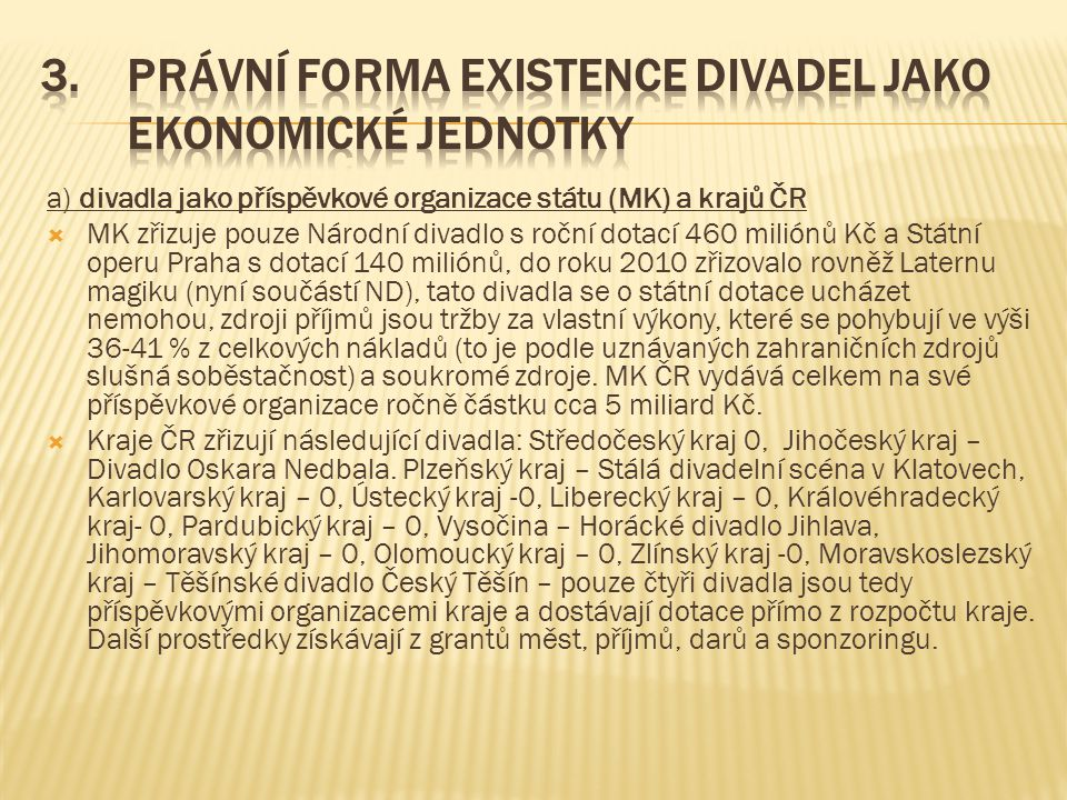 b) divadla jako příspěvkové organizace státu (MK) a krajů ČR  Většina velkých tzv.