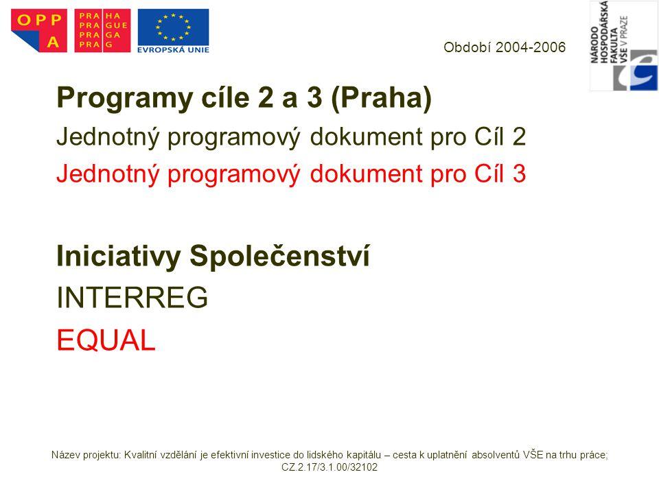 Období 2004-2006 Programy cíle 2 a 3 (Praha) Jednotný programový dokument pro Cíl 2 Jednotný programový dokument pro Cíl 3 Iniciativy Společenství INT