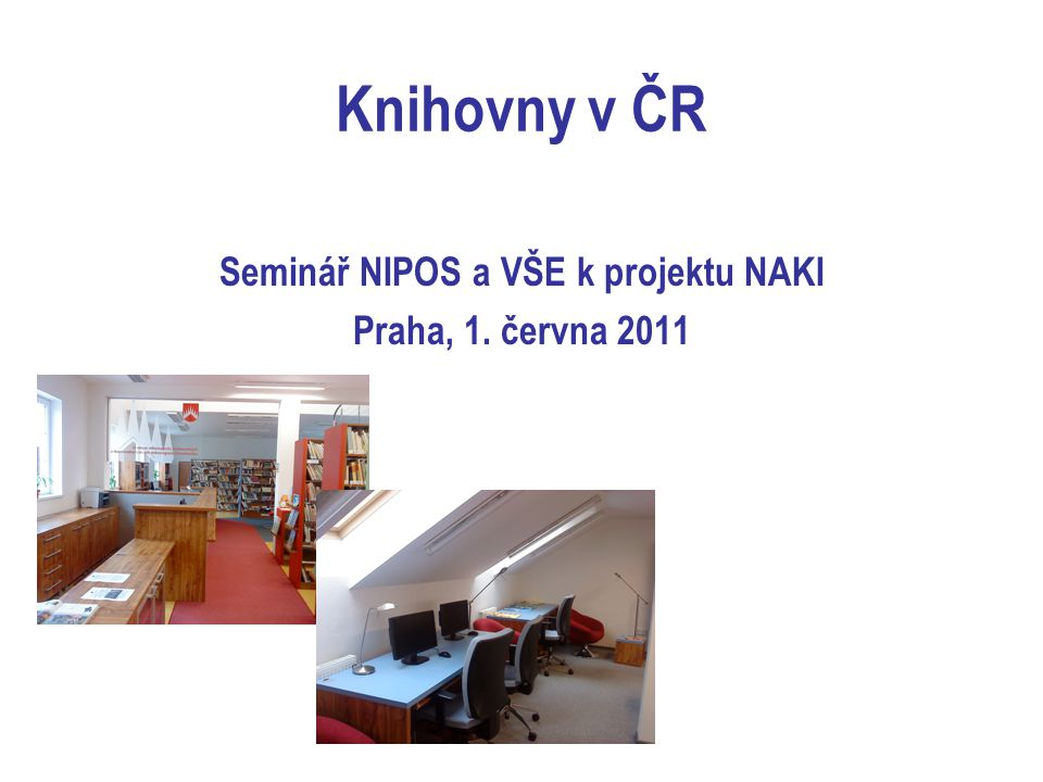 Knihovny v ČR Seminář NIPOS a VŠE k projektu NAKI Praha, 1. června 2011