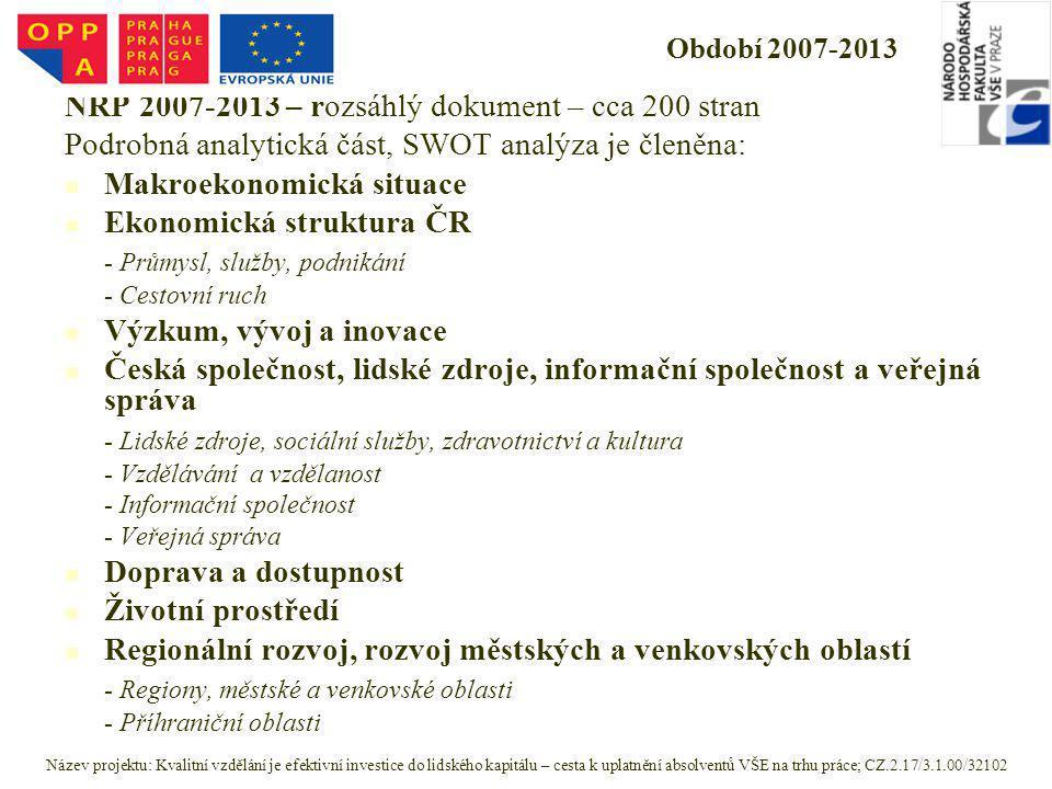 Období 2007-2013 NRP 2007-2013 – rozsáhlý dokument – cca 200 stran Podrobná analytická část, SWOT analýza je členěna: Makroekonomická situace Ekonomic