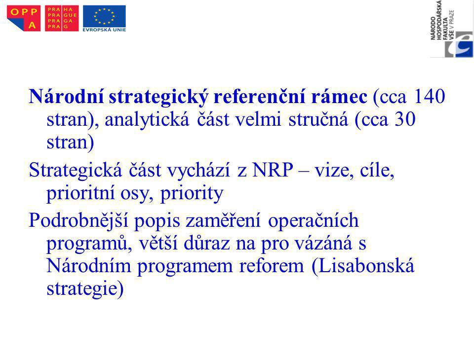 Národní strategický referenční rámec (cca 140 stran), analytická část velmi stručná (cca 30 stran) Strategická část vychází z NRP – vize, cíle, prioritní osy, priority Podrobnější popis zaměření operačních programů, větší důraz na pro vázáná s Národním programem reforem (Lisabonská strategie)