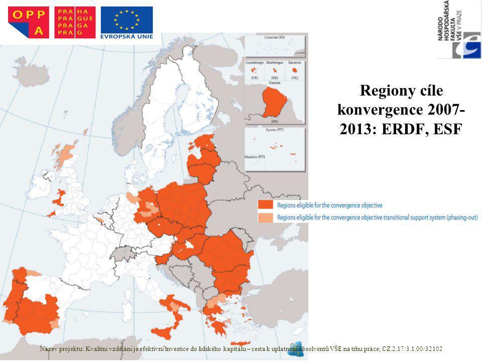 Regiony cíle konvergence 2007- 2013: ERDF, ESF Zdroj: http://ec.europa.eu/regional_policy/sources/docoffi c/official/regulation/pdf/2007/publications/guide2 007_en.pdf Název projektu: Kvalitní vzdělání je efektivní investice do lidského kapitálu – cesta k uplatnění absolventů VŠE na trhu práce; CZ.2.17/3.1.00/32102